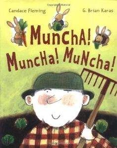 Muncha! Muncha! Muncha! by Candace Fleming. Great toddler/preK book to introduce Spring and Vegetable Gardening.