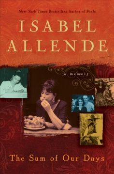 The Sum of Our Days by Isabel Allende. In this heartfelt memoir, Isabel Allende reconstructs the painful reality of her own life in the wake of tragic loss—the death of her daughter, Paula. http://smile.amazon.com/dp/B00I7UYBC8/ref=cm_sw_r_pi_dp_qUtRtb1AFWRST