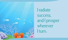 I radiate success, and I prosper wherever I turn.~ Louise L. Hay