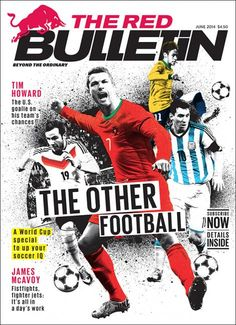 The Red Bulletin Magazine June 2014 Soccer World Cup Tim Howard James McAvoy Red Bulletin, Red Bull Media House, The Ordinary World, Nike Ad, Sports Magazine, Soccer World, American Sports, James Mcavoy, Day Work