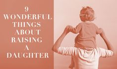 9 Wonderful Things About Raising a Daughter