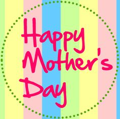 To all the moms out there!