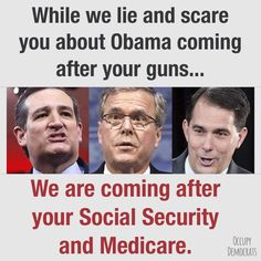 Obama Is Not Coming After Their Guns, But Republicans Are Coming After Your Medicare & Social Security !