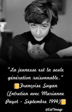 """""""La jeunesse est la seule génération raisonnable."""" Françoise Sagan (Entretien avec Marianne Payot - Septembre 1994)"""