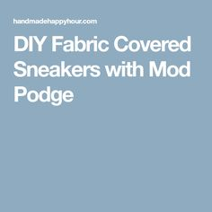 DIY Fabric Covered Sneakers with Mod Podge