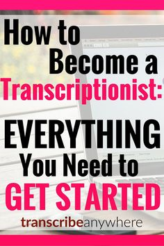 Learn how to become a transcriptionist. This is a list of EVERYTHING you need to get started!
