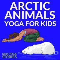 Arctic Animals Books and Yoga | Kids Yoga Stories