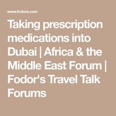 Taking prescription medications into Dubai | Africa & the Middle East Forum | Fodor's Travel Talk Forums