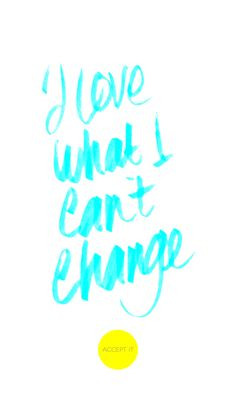 i love what i can't change