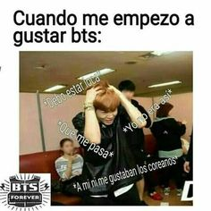 "This is me!!!!!! Lol  When I starts listening to BTS: ""I'm going crazy"" ""what's wrong with me?"" ""I wasn't like this"" ""I'm not even into Koreans"" .....  BTS"