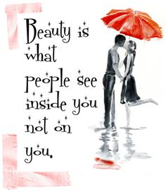Beauty is what people see inside you not on you. #quote