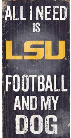 """$14 - NCAA LSU Tigers Football & My Dog Sign - Dog and football lovers rejoice, this LSU Tigers sign combines the best of both worlds. """"All I Need is Football and My Dog"""" text Painted in team colors Distressed look 12"""" x 6"""" MDF wood Wipe clean Imported Shop our full assortment of LSU Tigers items here. When you're a fan, you're family! Size: One Size. Color: Multicolor."""