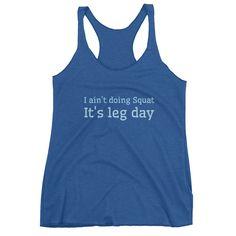 I Ain't Doing Squat It's Leg Day Racerback