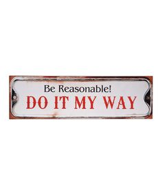 Take a look at this 'Be Reasonable!' Wall Art by Wilco on #zulily today!