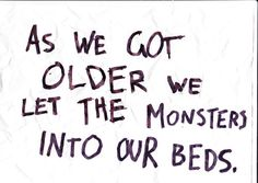 As we got older, we let the monsters into our beds. :(