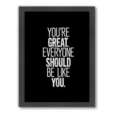 Everyone should be like you.
