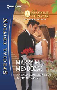 MARRY ME, MENDOZA! April 2013 Silhouette Special Edition  SECOND-CHANCE SWEETHEARTS?  Judy Duarte - www.judyduarte.com - Award Winning Romance Author