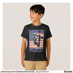 """american power lineman electrician repairman pole T-Shirt. Kids t-shirt with an illustration of a power lineman at work on a power pole with the American flag in the background and the words """"Born to Climb."""" #powerlineman #lineman #tshirt"""