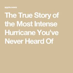 The True Story of the Most Intense Hurricane You've Never Heard Of