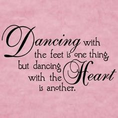 Dancing with your feet or your heart?