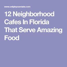 12 Neighborhood Cafes In Florida That Serve Amazing Food