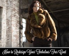Fur Coats for Women: How to Redesign or Restyle Your Fabulous Fur Coat
