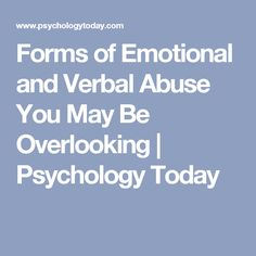 Forms of Emotional and Verbal Abuse You May Be Overlooking | Psychology Today