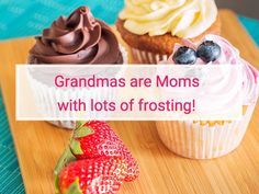Grandmas are Moms with lots of frosting!