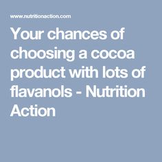Your chances of choosing a cocoa product with lots of flavanols - Nutrition Action