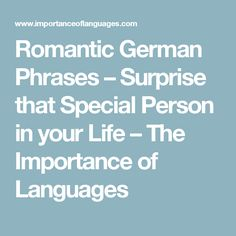 Romantic German Phrases – Surprise that Special Person in your Life – The Importance of Languages