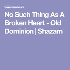 No Such Thing As A Broken Heart - Old Dominion | Shazam