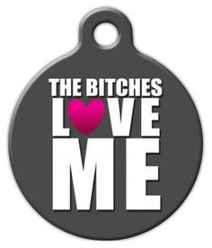 Dog Tag Art Custom Pet ID Tag for Dogs - The Bitches LOVE ME - Large - inch *** You can find more details by visiting the image link. (This is an affiliate link) Dog Tags Pet, Cat Tags, Pet Dogs, Dog Cat, Custom Dog Tags, Pet Id, Dog Show, Dog Harness, Dog Supplies