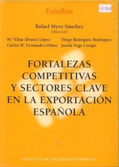 Fortalezas competitivas y sectores clave en la exportación española / Rafael Myro Sánchez (director) ; Mª Elisa Álvarez López...[et al.]