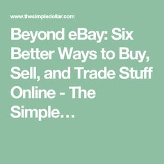 Beyond eBay: Six Better Ways to Buy, Sell, and Trade Stuff Online - The Simple…