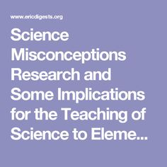 Science Misconceptions Research and Some Implications for the Teaching of Science to Elementary School Students. ERIC/SMEAC Science Education Digest