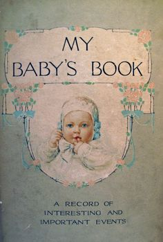 Antique baby book cover...this illustration would make a great title page for a vintage baby scrapbook