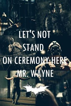 """""""Let's not stand on ceremony here, Mr. Wayne."""""""