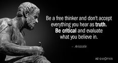 "Discover Aristotle famous and rare quotes. Share Aristotle quotations about virtue, soul and justice. ""Be a free thinker and don't accept everything..."""
