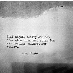 That night, beauty did not seek attention. And attention was nothing, without her beauty. Girly Quotes, Sad Quotes, Happy Quotes, Quotes To Live By, Love Quotes, Inspirational Quotes, Qoutes, Hurt Quotes, Famous Quotes