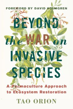 Buy Beyond the War on Invasive Species: A Permaculture Approach to Ecosystem Restoration by David Holmgren, Tao Orion and Read this Book on Kobo's Free Apps. Discover Kobo's Vast Collection of Ebooks and Audiobooks Today - Over 4 Million Titles! Permaculture Design, Permaculture Principles, David Holmgren, Habitat Destruction, Invasive Plants, Climate Change Effects, Thing 1, Ecology, Restoration