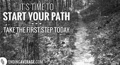 Its Time to Start Your Path - Take the First Step Today | www.EndingAverage.com