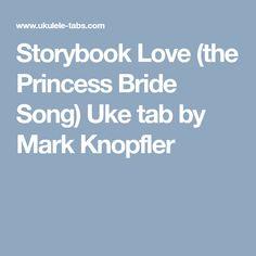 Storybook Love (the Princess Bride Song) Uke tab by Mark Knopfler