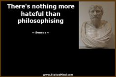There's nothing more hateful than philosophising - Seneca Quotes - StatusMind.com