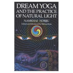 Dream Yoga and the Practice of Natural Light - Namkhai Norbu Rinpoche