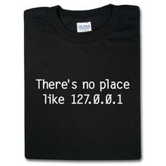 ThinkGeek :: There's no place like 127.0.0.1 - $16.99