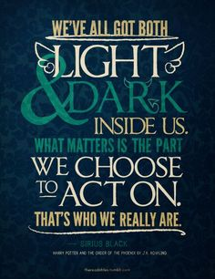 We've all got both light & dark inside us. What matters is the part we choose to act on. That's who we really are.