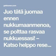 Juo tätä juomaa ennen nukkumaanmenoa, se polttaa rasvaa nukkuessasi! – Katso helppo resepti! Detox Drinks, Health Tips, Food And Drink, Lose Weight, Health Fitness, Healthy Recipes, Healthy Foods, Life, Projects