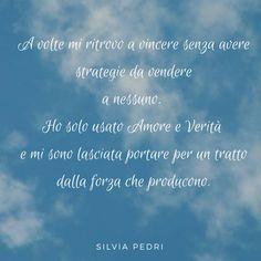A volte mi ritrovo a vincere senza avere strategie da vendere a nessuno.  Ho solo usato Amore e Verità e mi sono lasciata portare per un tratto dalla forza che producevano.  #love #amore #verità #poet #poeta #poesia #poesie #citazioni #forza #writer #scrittrice #feelsafe