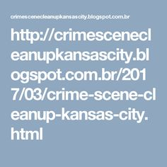 http://crimescenecleanupkansascity.blogspot.com.br/2017/03/crime-scene-cleanup-kansas-city.html