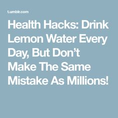 Health Hacks: Drink Lemon Water Every Day, But Don't Make The Same Mistake As Millions!